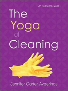 The Yoga of Cleaning: An Essential Guide by Jen Carter Averinas and takes cleaning to a whole new level of awareness